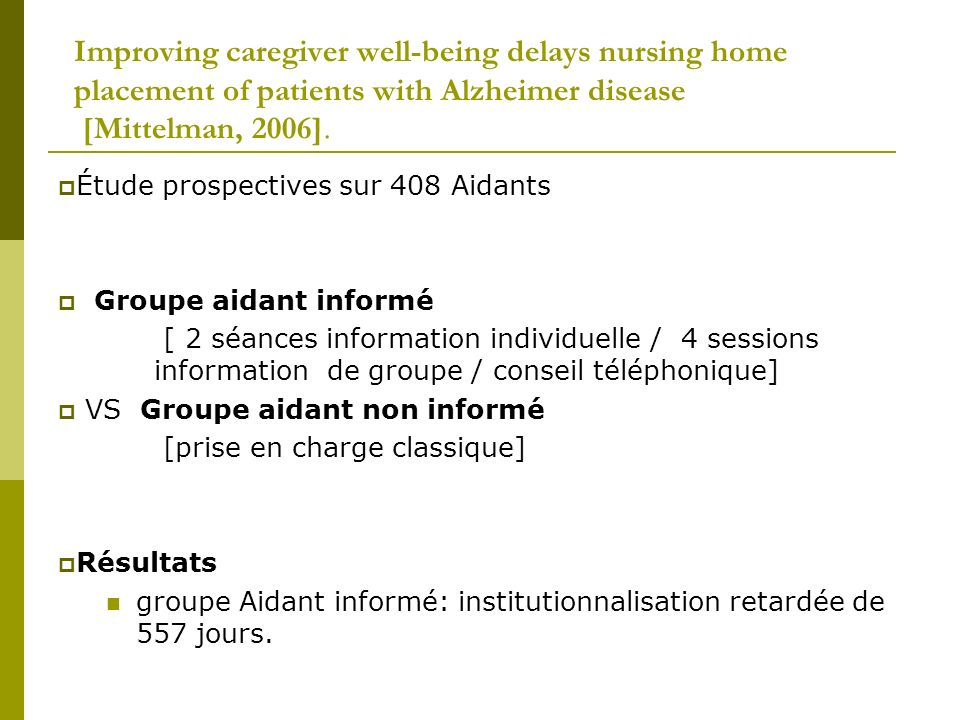 Improving caregiver well-being delays nursing home placement of patients with Alzheimer disease [Mittelman, 2006].
